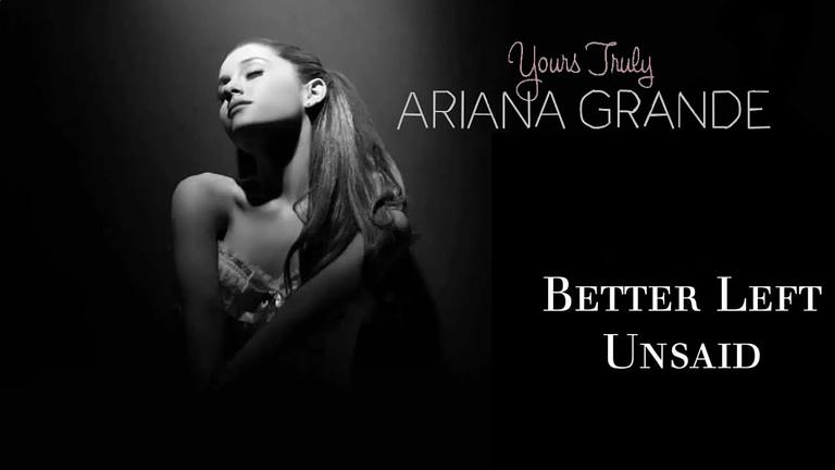 Ariana Grande Better Left Unsaid